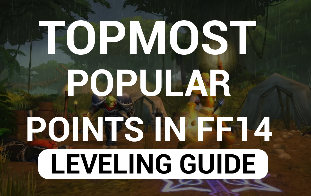 Topmost popular points in ff14 leveling guide