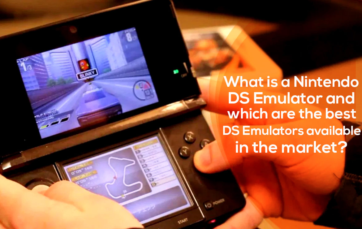 What is a Nintendo DS Emulator and which are the best DS Emulators available in the market?
