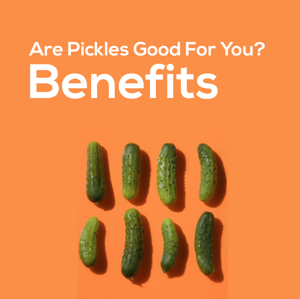 Are Pickles Good For You? Benefits
