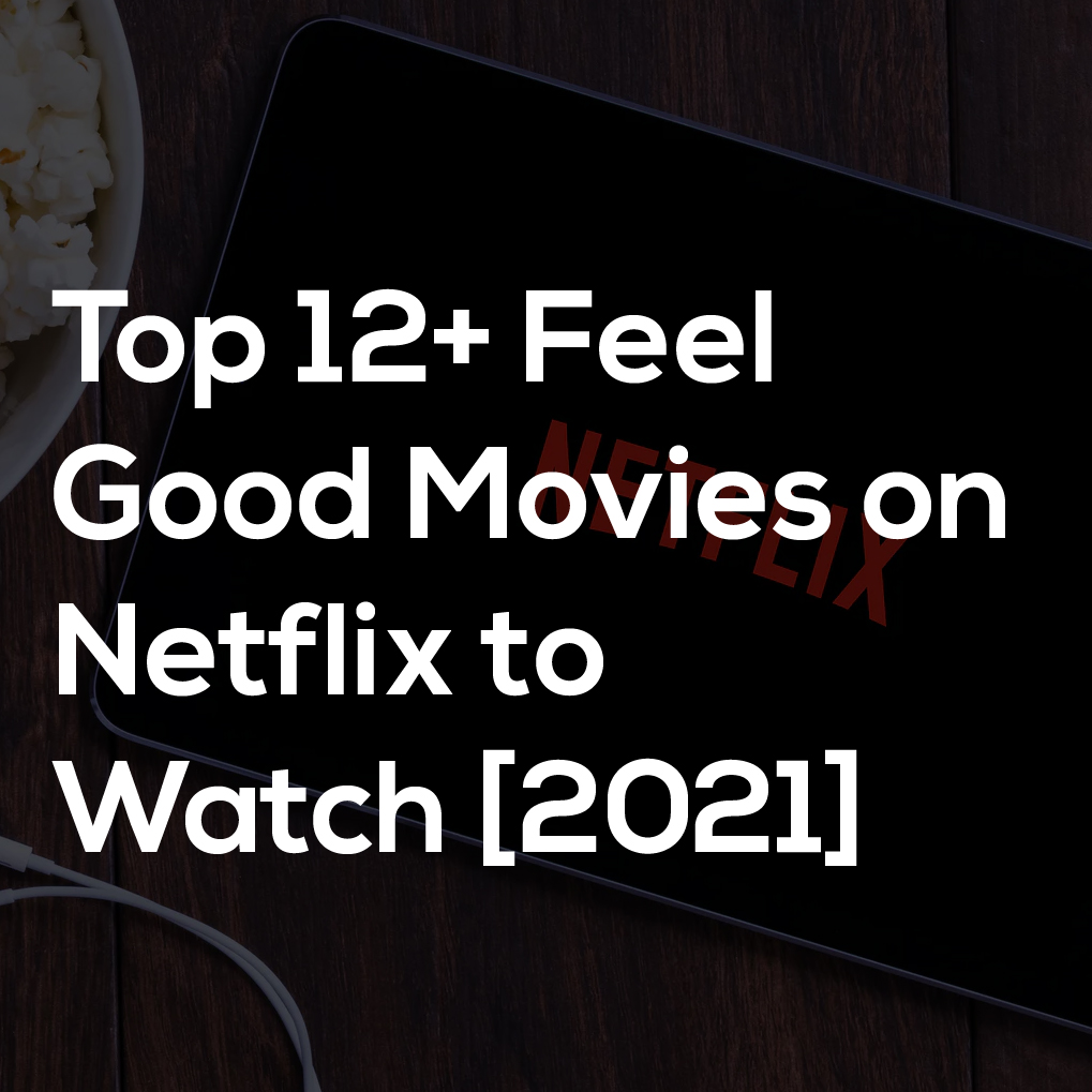 Top 12+ Feel Good Movies on Netflix to Watch [2021]