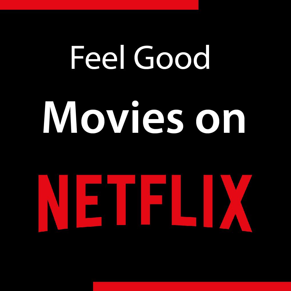 Feel Good Movies On Netflix